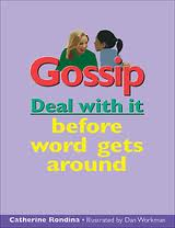 Have you ever found out that people were talking about you behind your back? Have you heard the buzz about a friend and not known what to do about it? You don't have to get sucking into the rumour mill. This book will help you deal with gossip, whether you're the gossiper, the subject or the witness.